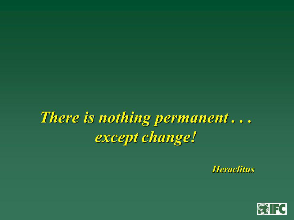 There is nothing permanent... except change! Heraclitus