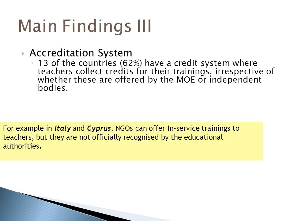Accreditation System 13 of the countries (62%) have a credit system where teachers collect credits for their trainings, irrespective of whether these are offered by the MOE or independent bodies.