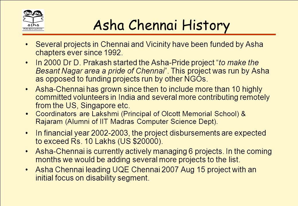 FOR EDUCATION Asha Chennai History Several projects in Chennai and Vicinity have been funded by Asha chapters ever since 1992.
