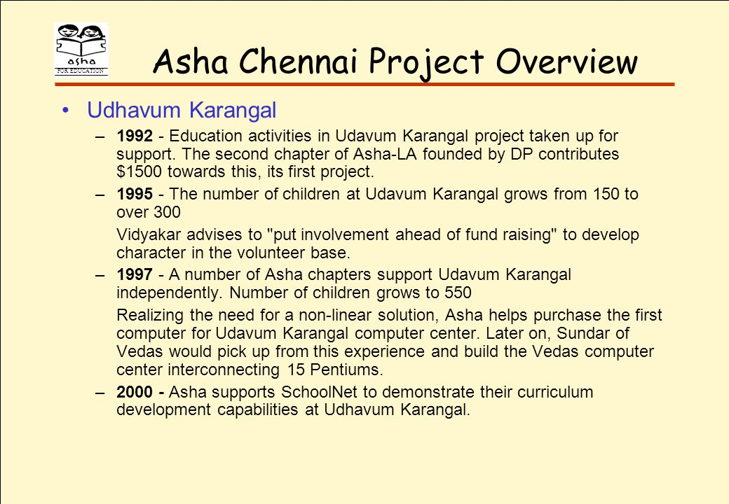 FOR EDUCATION Asha Chennai Project Overview Udhavum Karangal –1992 - Education activities in Udavum Karangal project taken up for support.