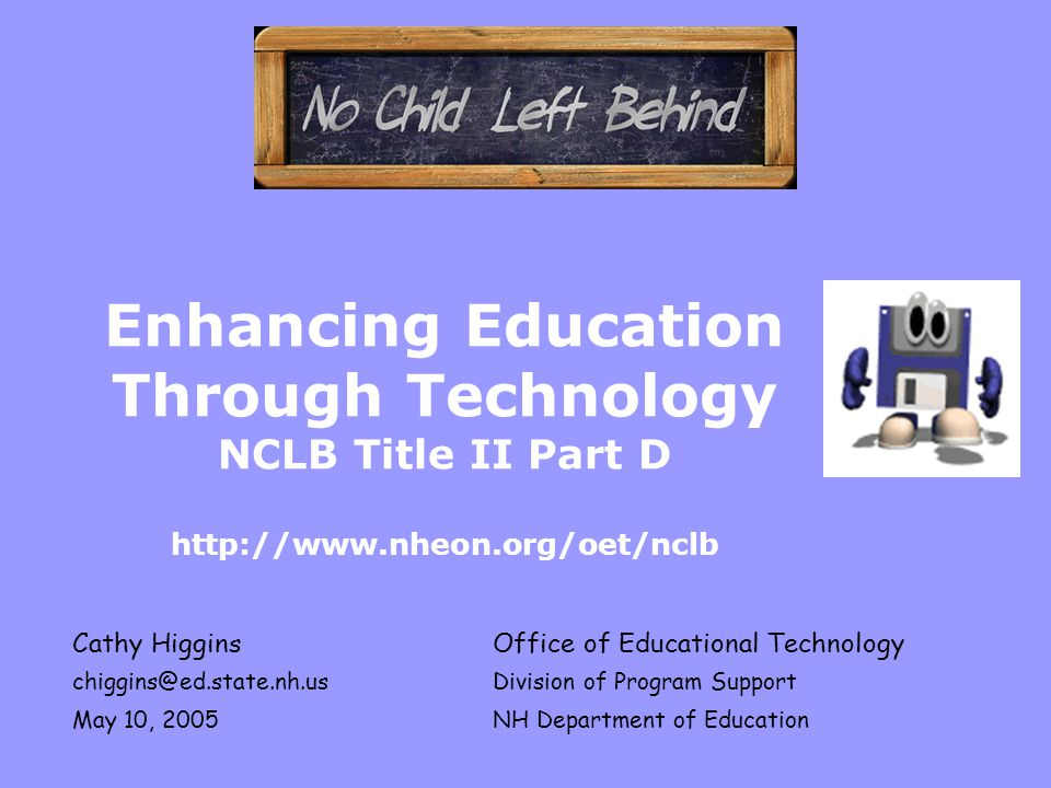Enhancing Education Through Technology NCLB Title II Part D http://www.nheon.org/oet/nclb Cathy HigginsOffice of Educational Technology chiggins@ed.st