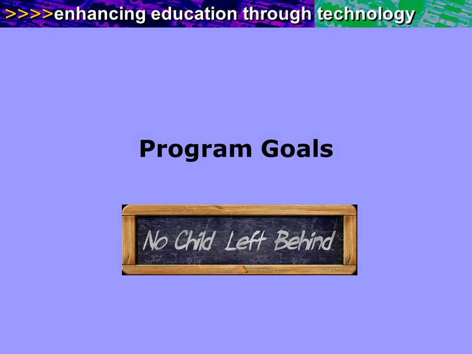 >>>> enhancing education through technology Program Goals