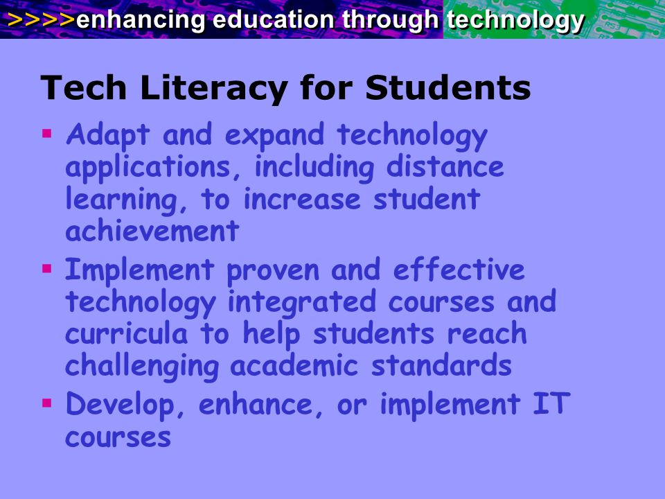>>>> enhancing education through technology Tech Literacy for Students Adapt and expand technology applications, including distance learning, to incre