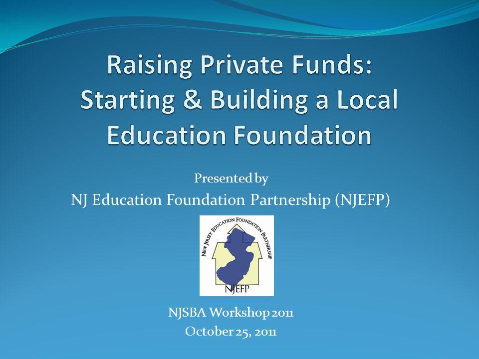 Presented by NJ Education Foundation Partnership (NJEFP) NJSBA Workshop 2011 October 25, 2011