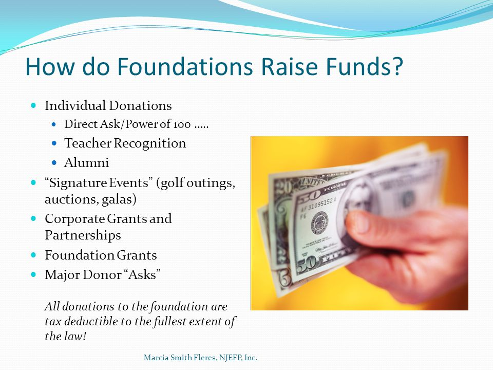 How do Foundations Raise Funds. Individual Donations Direct Ask/Power of 100 …..