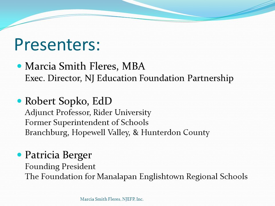 NJ Education Foundation Partnership Over 75 local education foundations Enhances public education in New Jersey by empowering local education foundations.