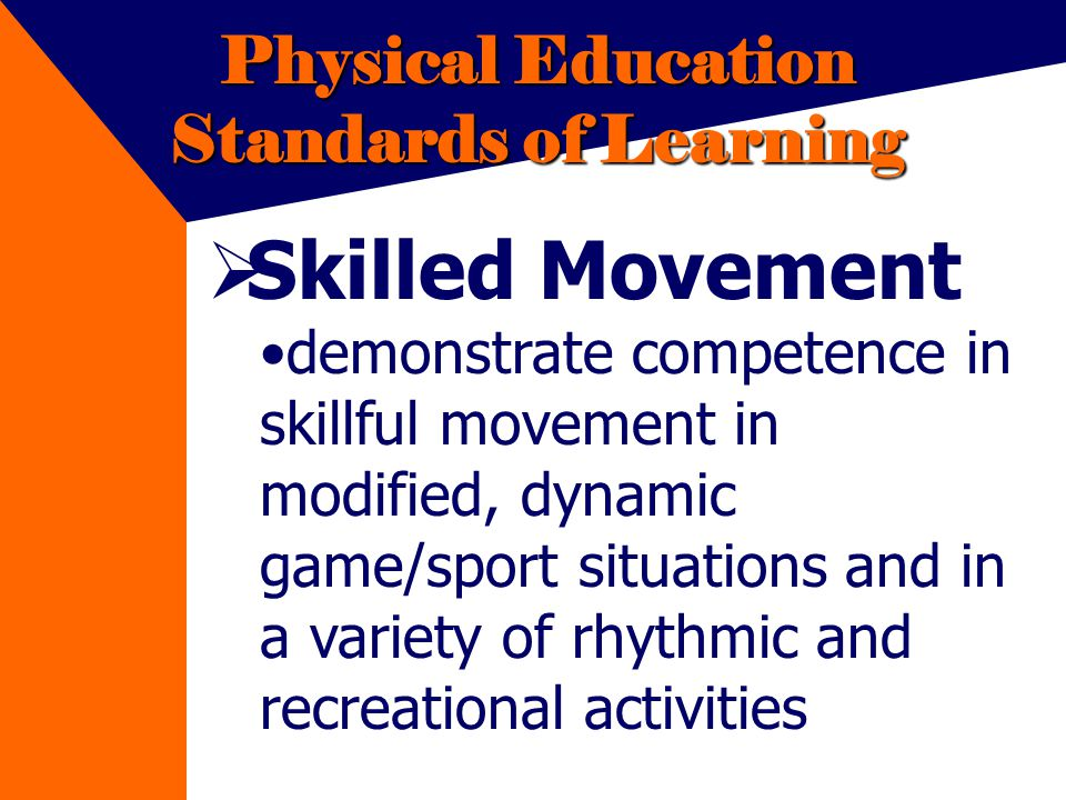 Physical Education Standards of Learning Skilled Movement demonstrate competence in skillful movement in modified, dynamic game/sport situations and in a variety of rhythmic and recreational activities