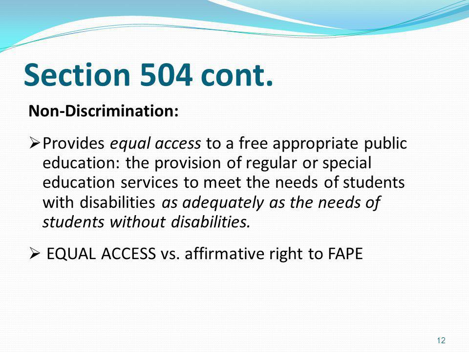 Section 504 cont. Non-Discrimination: Provides equal access to a free appropriate public education: the provision of regular or special education serv