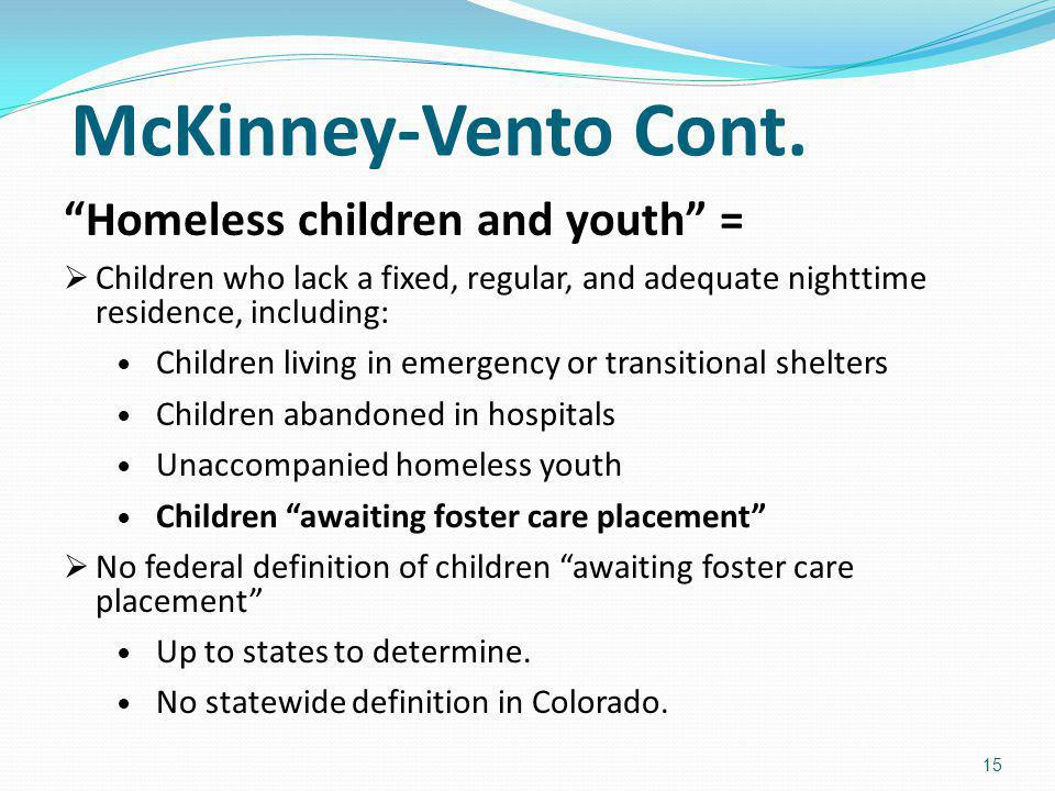 McKinney-Vento Cont. Homeless children and youth = Children who lack a fixed, regular, and adequate nighttime residence, including: Children living in