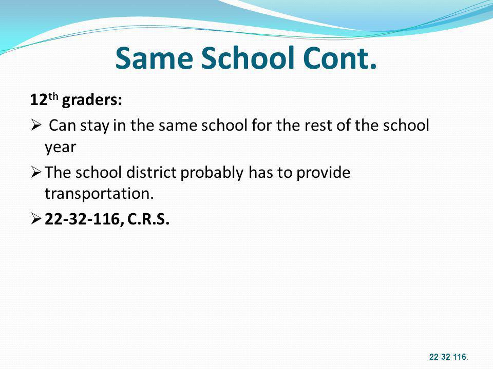 Same School Cont. 12 th graders: Can stay in the same school for the rest of the school year The school district probably has to provide transportatio