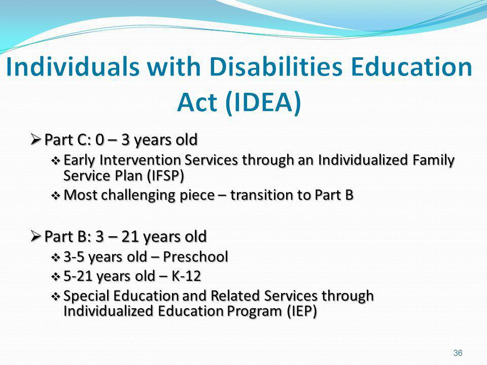 Part C: 0 – 3 years old Part C: 0 – 3 years old Early Intervention Services through an Individualized Family Service Plan (IFSP) Early Intervention Se
