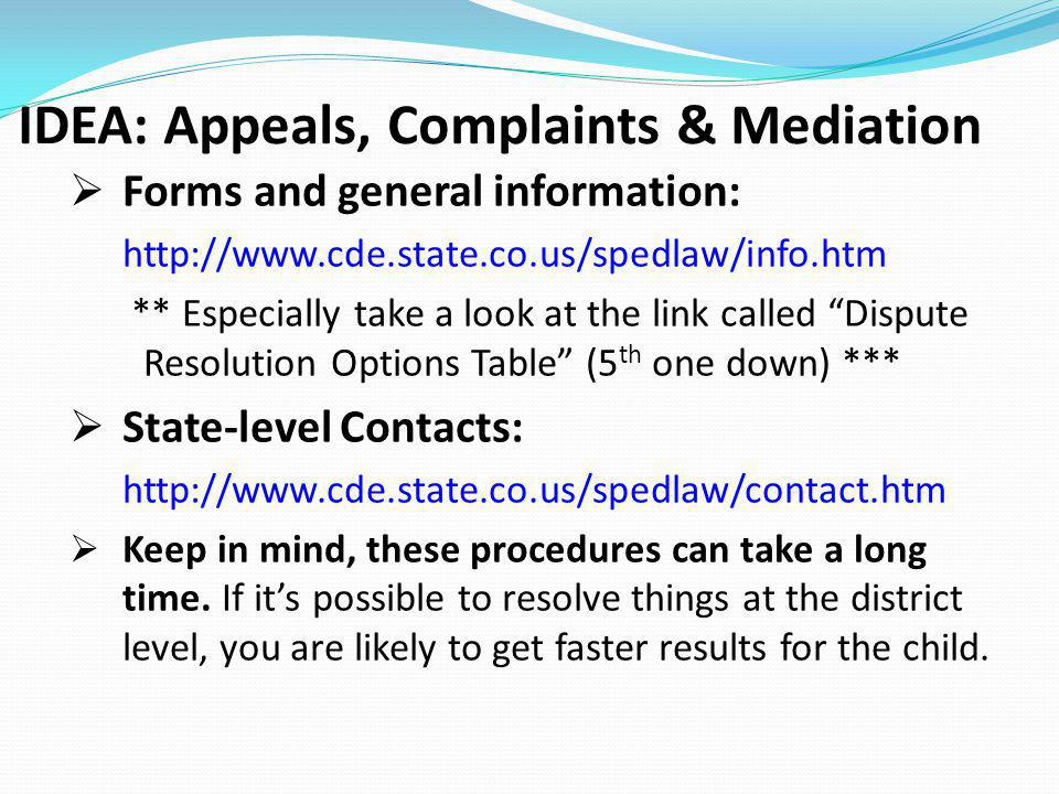 IDEA: Appeals, Complaints & Mediation Forms and general information: http://www.cde.state.co.us/spedlaw/info.htm ** Especially take a look at the link
