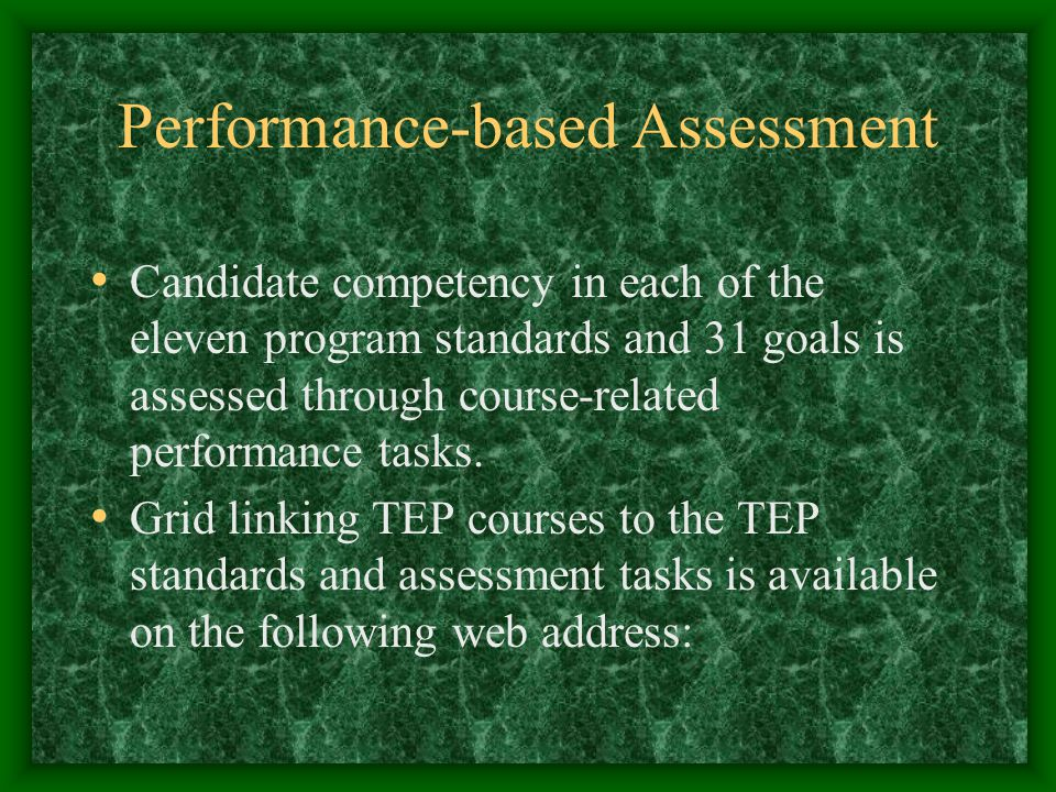 Performance-based Assessment Candidate competency in each of the eleven program standards and 31 goals is assessed through course-related performance tasks.