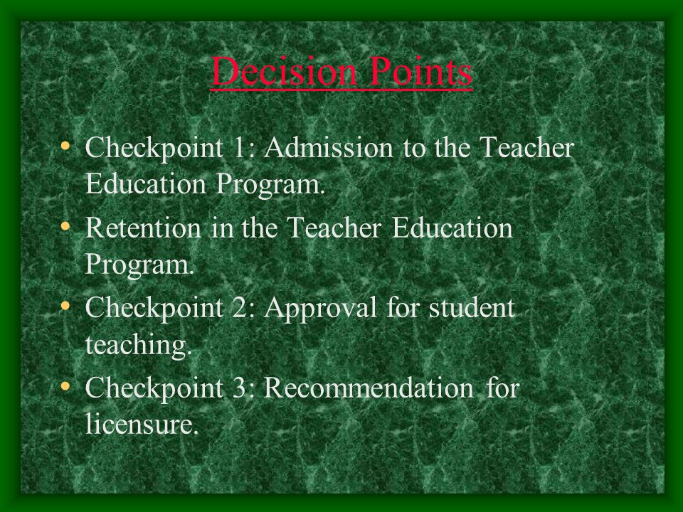 Decision Points Checkpoint 1: Admission to the Teacher Education Program.