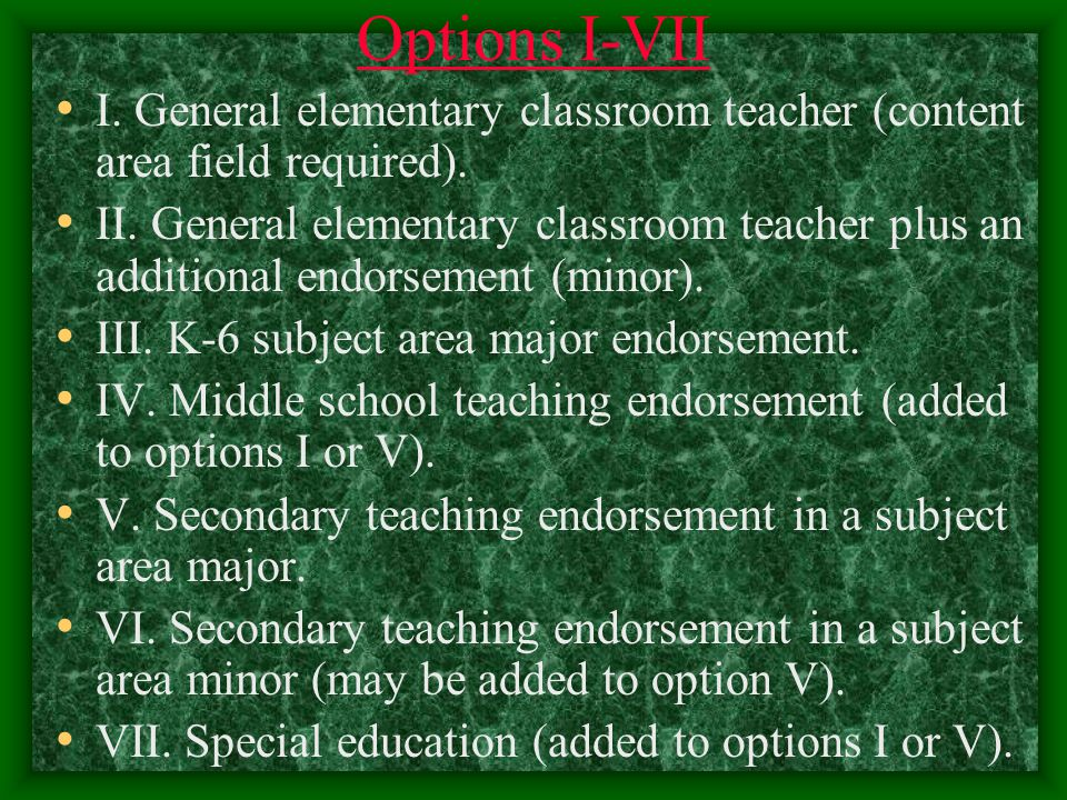 Options I-VII I. General elementary classroom teacher (content area field required).