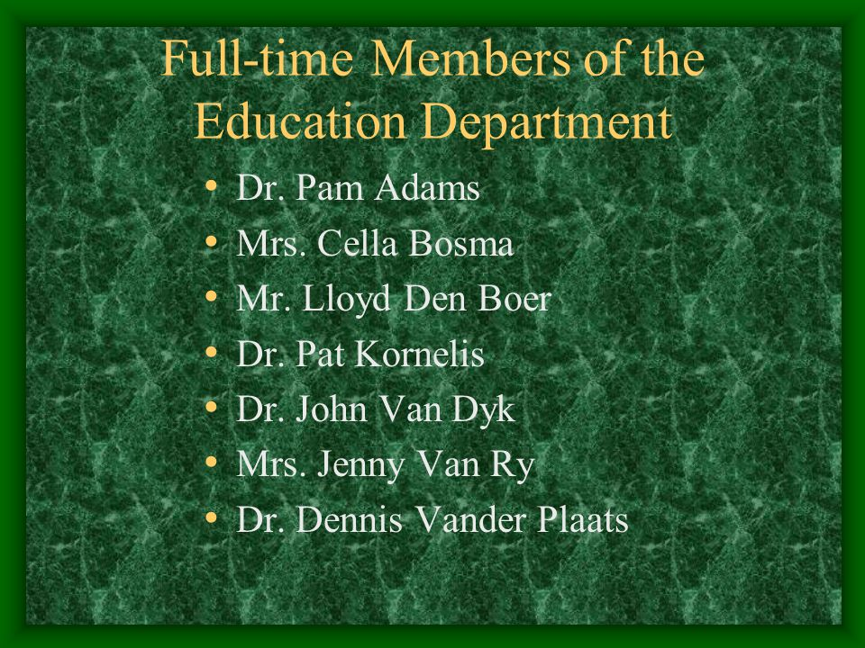 Full-time Members of the Education Department Dr. Pam Adams Mrs.