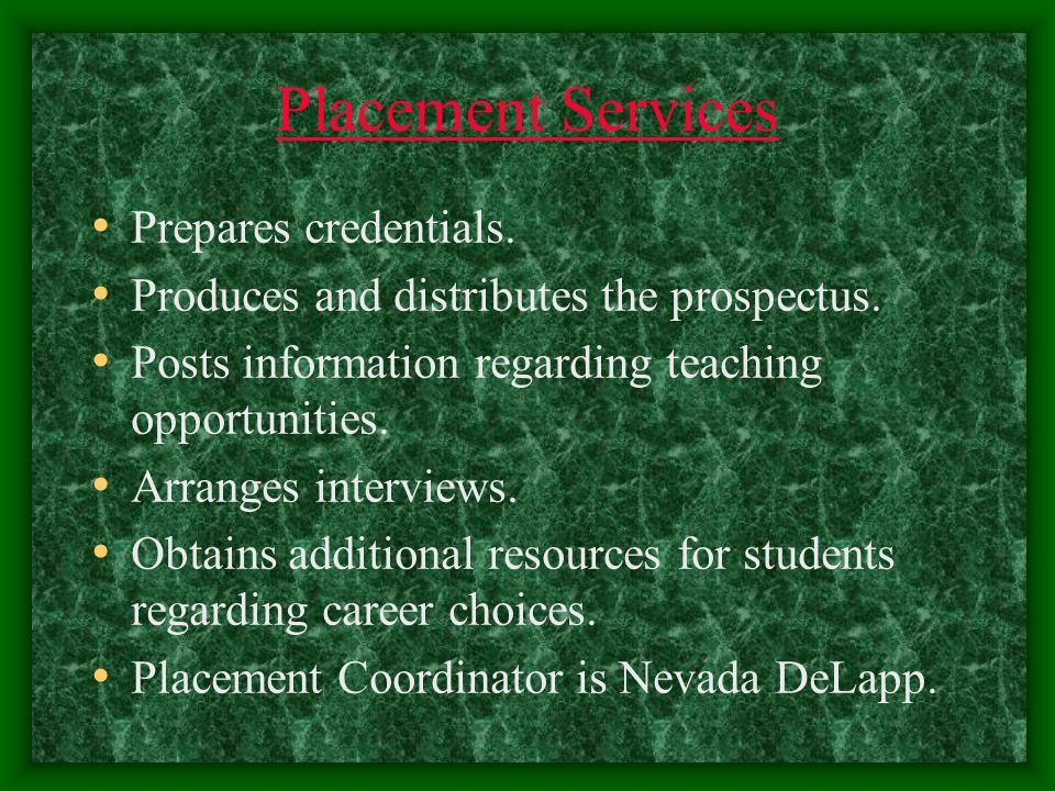 Placement Services Prepares credentials. Produces and distributes the prospectus.