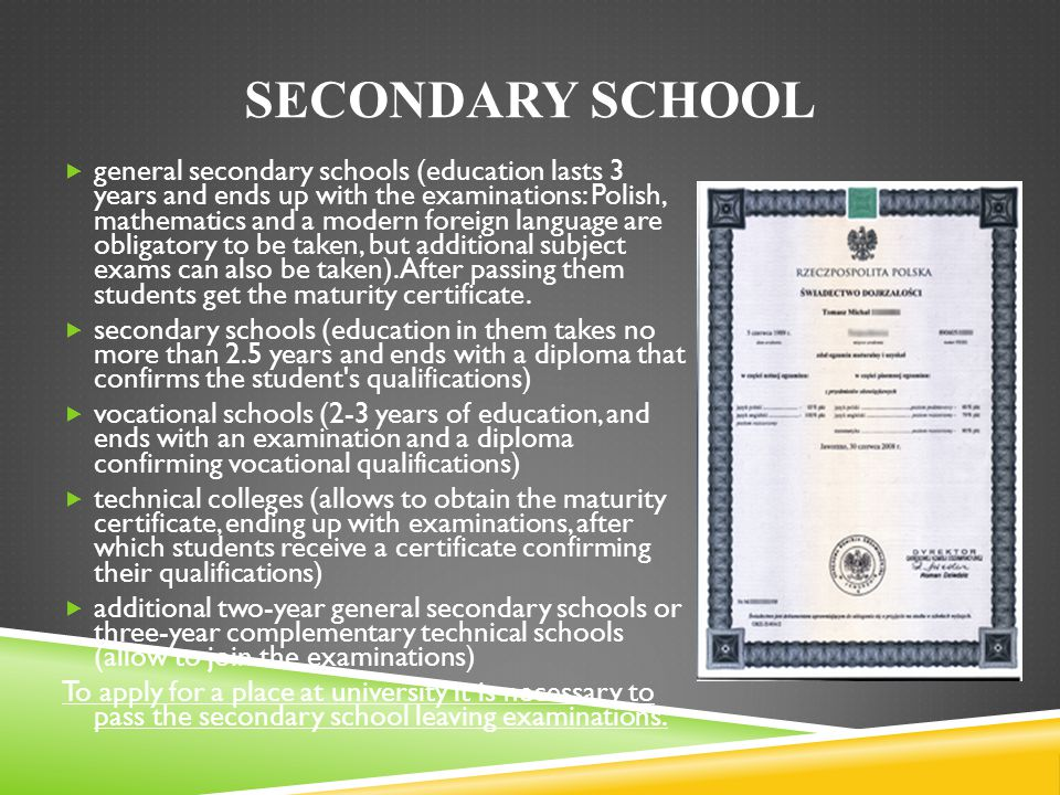 SECONDARY SCHOOL general secondary schools (education lasts 3 years and ends up with the examinations: Polish, mathematics and a modern foreign langua