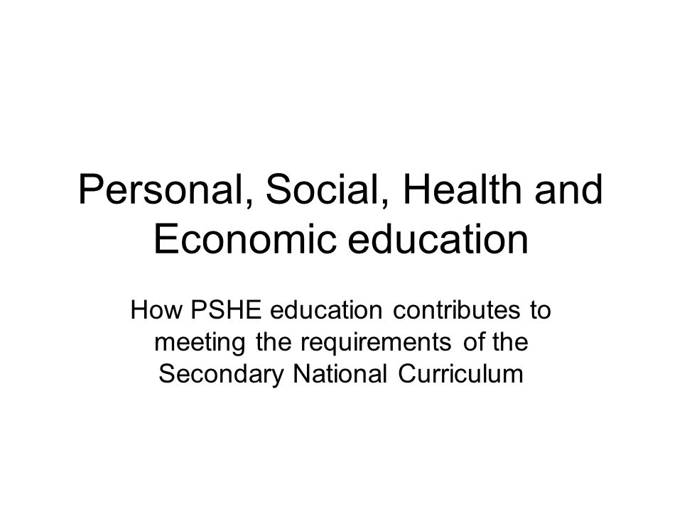 PSHE education and the statutory aims Three statutory aims of the National Curriculum: –successful learners who enjoy learning, make progress and achieve –confident individuals who are able to live safe, healthy and fulfilling lives –responsible citizens who make a positive contribution to society.