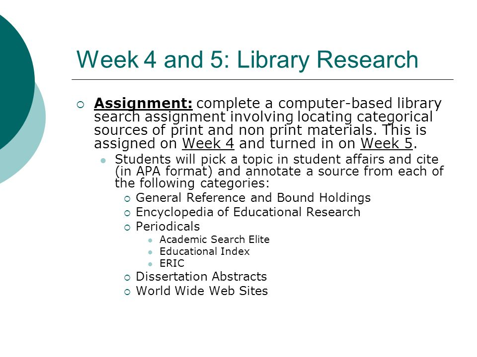 Week 4 and 5: Library Research Assignment: complete a computer-based library search assignment involving locating categorical sources of print and non