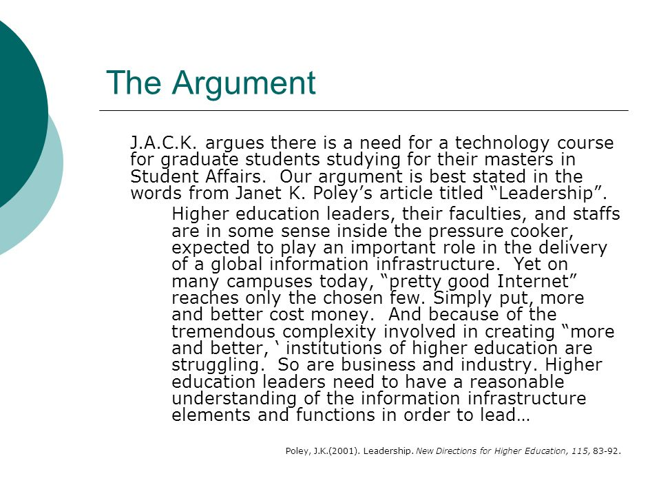 The Argument J.A.C.K. argues there is a need for a technology course for graduate students studying for their masters in Student Affairs. Our argument