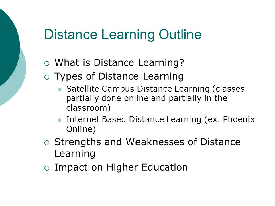 Distance Learning Outline What is Distance Learning.