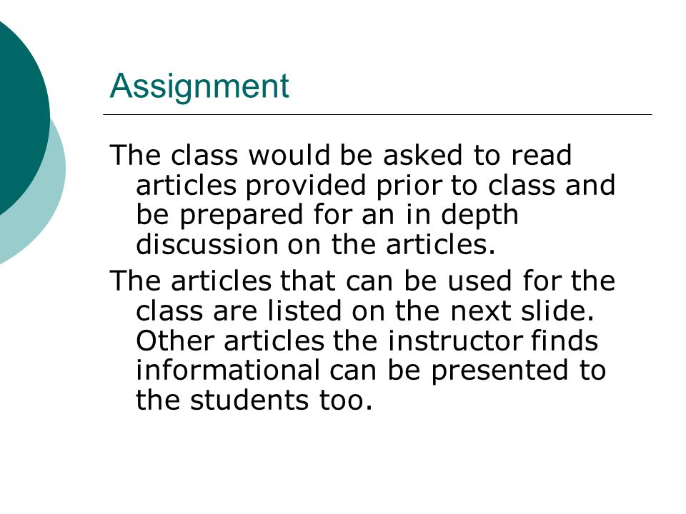Assignment The class would be asked to read articles provided prior to class and be prepared for an in depth discussion on the articles. The articles