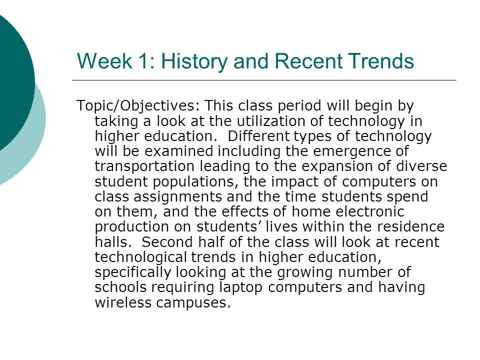 Week 1: History and Recent Trends Topic/Objectives: This class period will begin by taking a look at the utilization of technology in higher education