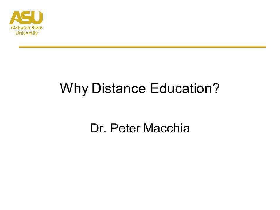 Why Distance Education? Dr. Peter Macchia