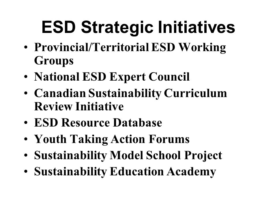 ESD Strategic Initiatives Provincial/Territorial ESD Working Groups National ESD Expert Council Canadian Sustainability Curriculum Review Initiative E