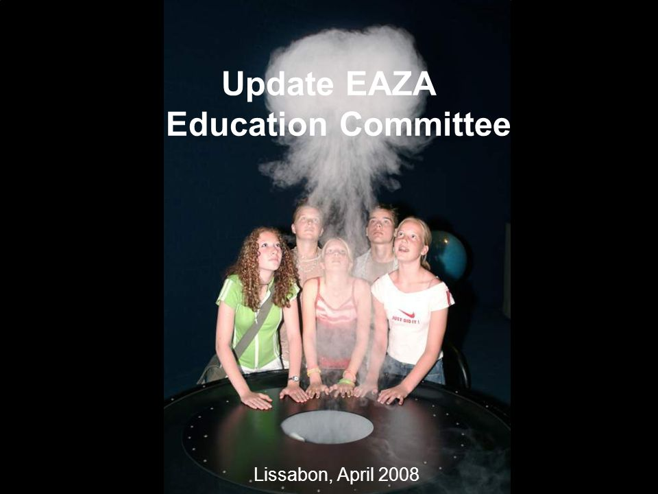 Update EAZA Education Committee Lissabon, April 2008