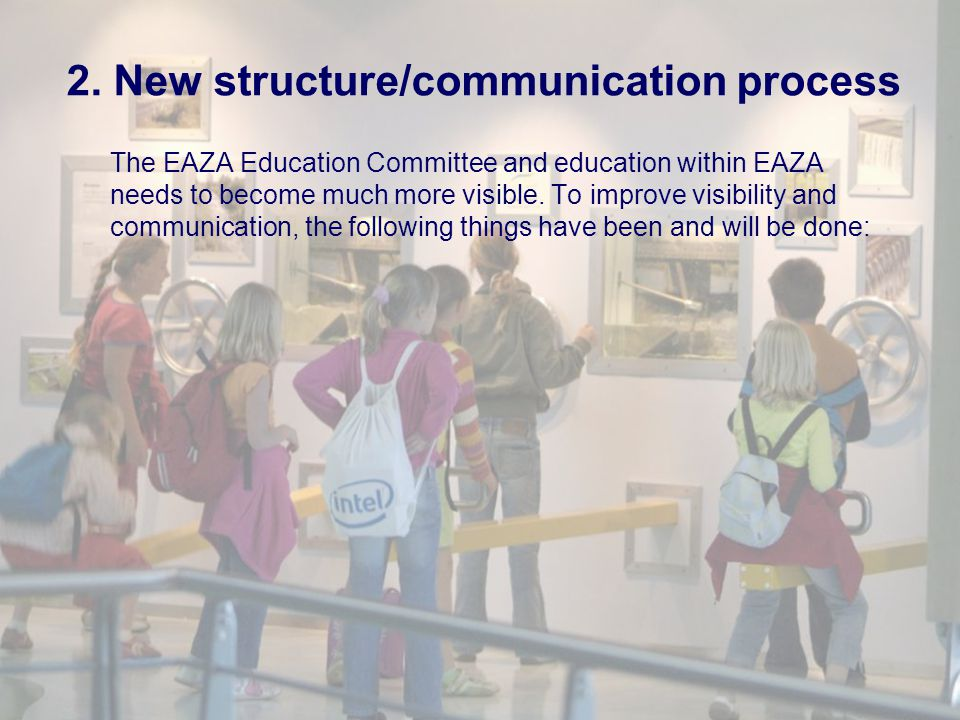 Draft of new structure: January 2008 Working groups: Evaluation & visitor studies working group Main task: To evaluate educational practices Educational training working group Main task: To set up an education programme for training/courses (e.g.