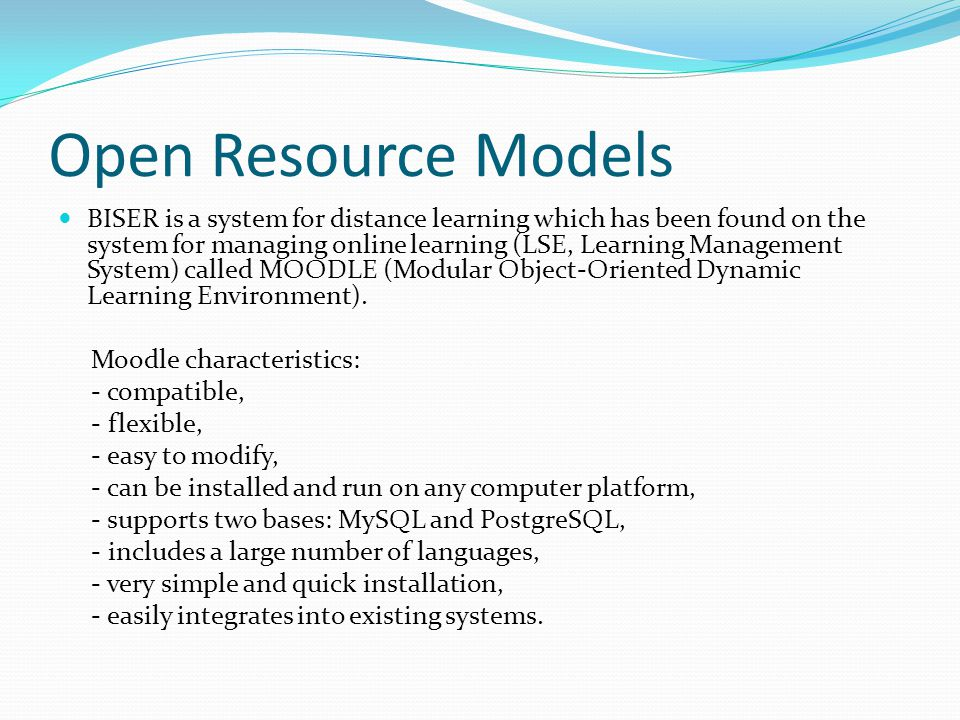 Open Resource Models BISER is a system for distance learning which has been found on the system for managing online learning (LSE, Learning Management