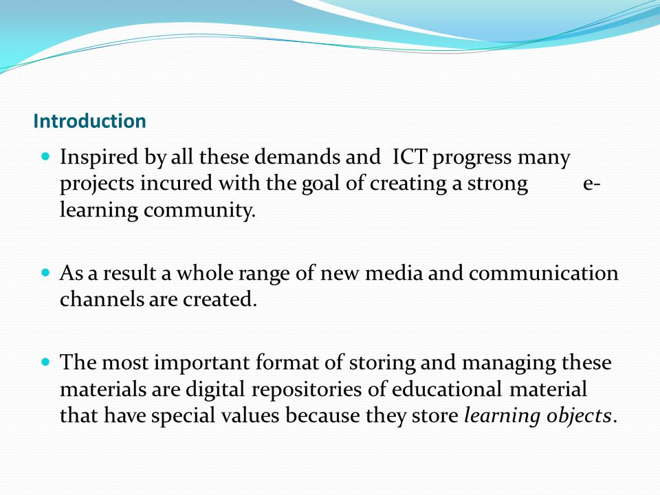 Introduction Inspired by all these demands and ICT progress many projects incured with the goal of creating a strong e- learning community. As a resul