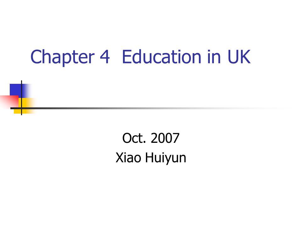 Chapter 4 Education in UK Oct. 2007 Xiao Huiyun