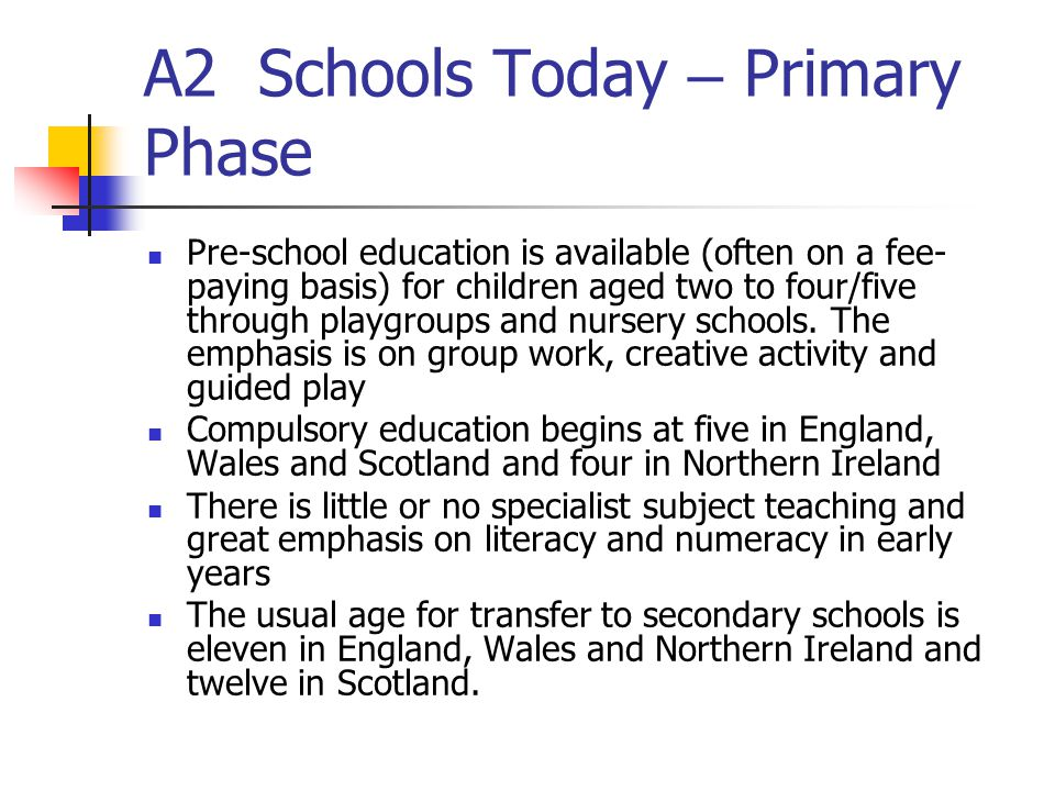 A2 Schools Today – Primary Phase Pre-school education is available (often on a fee- paying basis) for children aged two to four/five through playgroups and nursery schools.