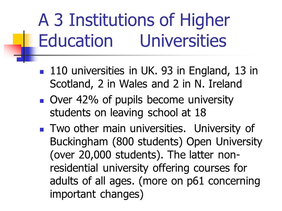 A 3 Institutions of Higher Education Universities 110 universities in UK.