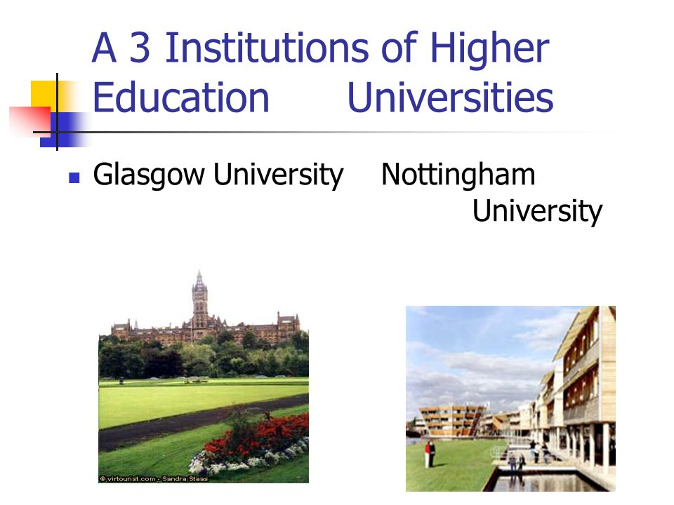 A 3 Institutions of Higher Education Universities Glasgow University Nottingham University