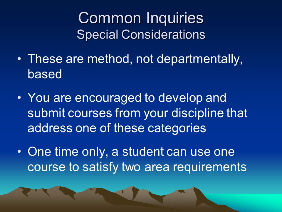 Common Inquiries Special Considerations These are method, not departmentally, based You are encouraged to develop and submit courses from your discipl
