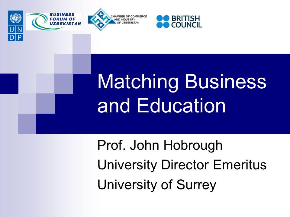 Matching Business and Education Prof. John Hobrough University Director Emeritus University of Surrey