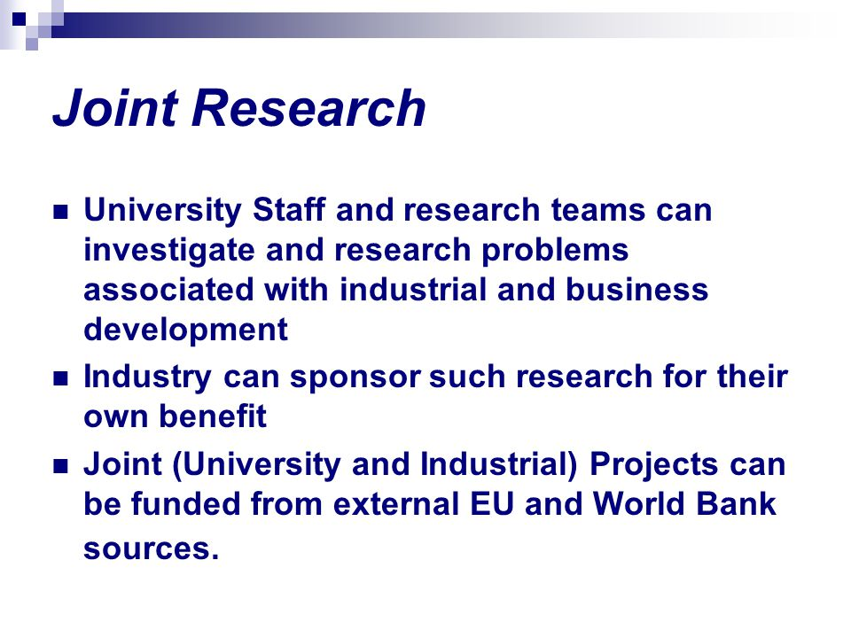 Joint Research University Staff and research teams can investigate and research problems associated with industrial and business development Industry
