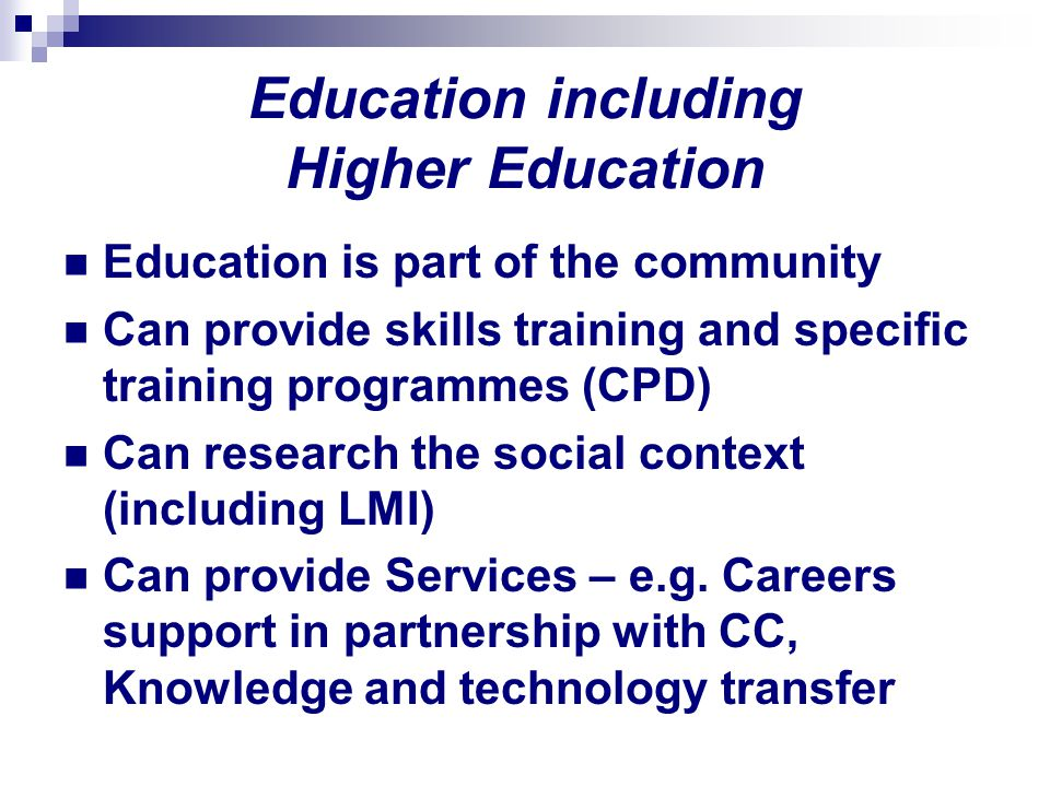 Education including Higher Education Education is part of the community Can provide skills training and specific training programmes (CPD) Can researc