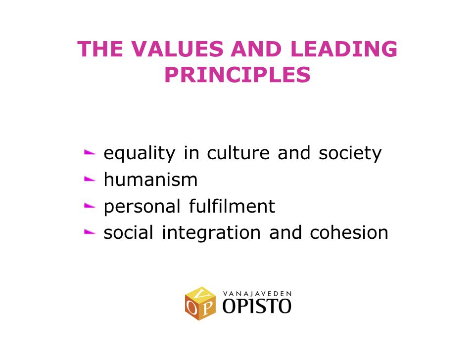 THE VALUES AND LEADING PRINCIPLES equality in culture and society humanism personal fulfilment social integration and cohesion