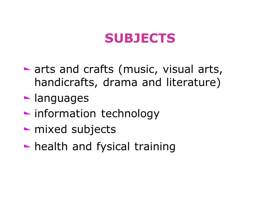 SUBJECTS arts and crafts (music, visual arts, handicrafts, drama and literature) languages information technology mixed subjects health and fysical training