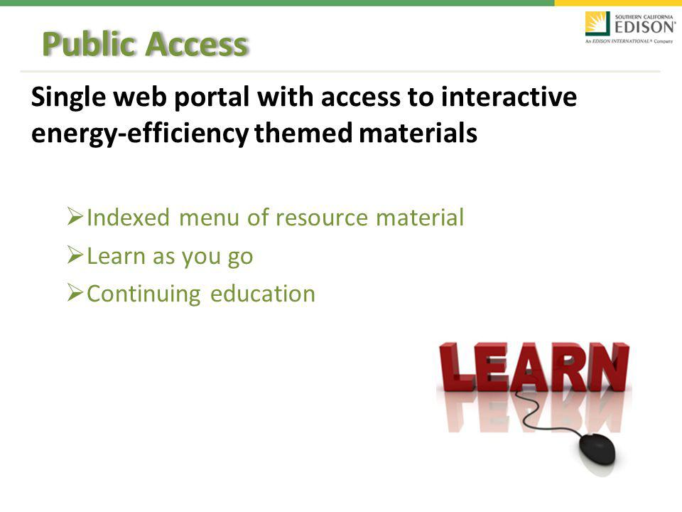 Public Access Single web portal with access to interactive energy-efficiency themed materials Indexed menu of resource material Learn as you go Continuing education