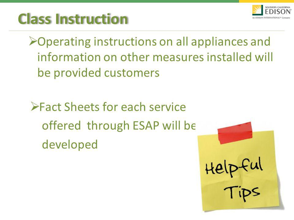 Class Instruction Operating instructions on all appliances and information on other measures installed will be provided customers Fact Sheets for each service offered through ESAP will be developed