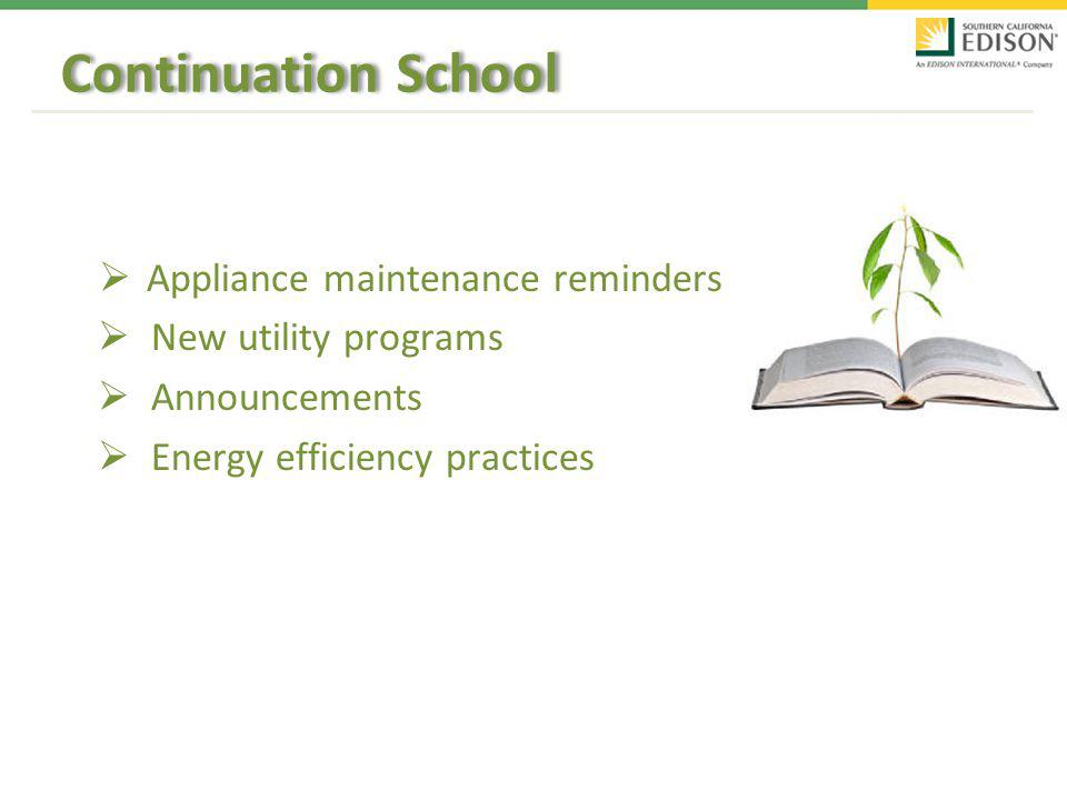 Appliance maintenance reminders New utility programs Announcements Energy efficiency practices Continuation School