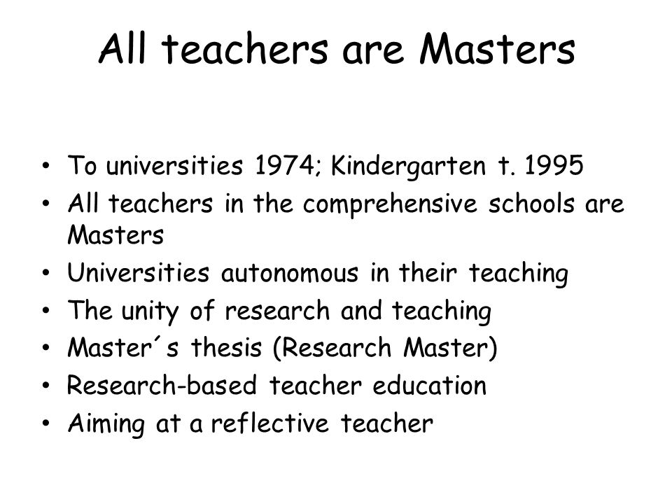 All teachers are Masters To universities 1974; Kindergarten t. 1995 All teachers in the comprehensive schools are Masters Universities autonomous in t