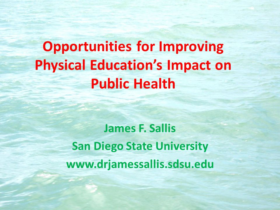 Opportunities for Improving Physical Educations Impact on Public Health James F.