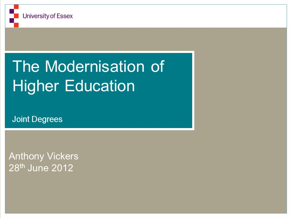 The Modernisation of Higher Education Joint Degrees Anthony Vickers 28 th June 2012